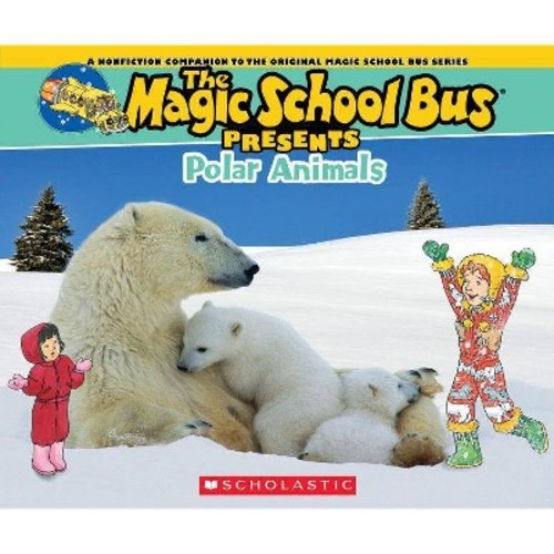Magic School Bus Presents: Polar Animals : A Nonfiction Companion to the Original Magic School Bus Series