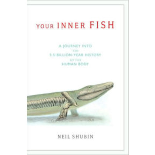 Your Inner Fish: A Journey into the 3.5-Billion-Year-History of the Human Body