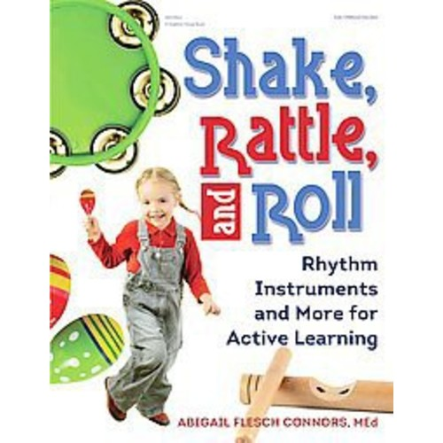 Shake, Rattle, and Roll: Rhythm Instruments and More for Active Learning (Paperback)