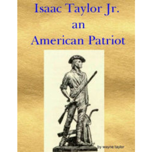 Isaac Taylor Jr. an American Patriot