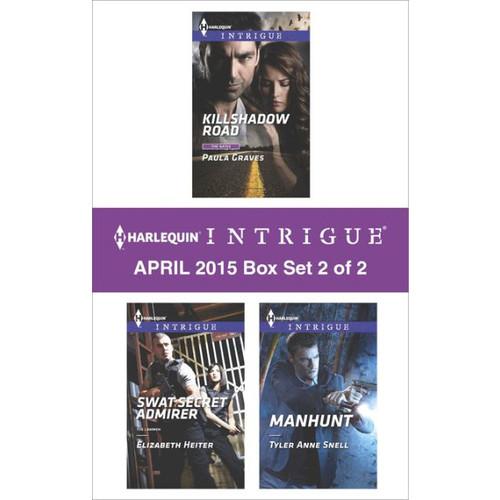 Harlequin Intrigue April 2015 - Box Set 2 of 2: Killshadow Road\SWAT Secret Admirer\Manhunt