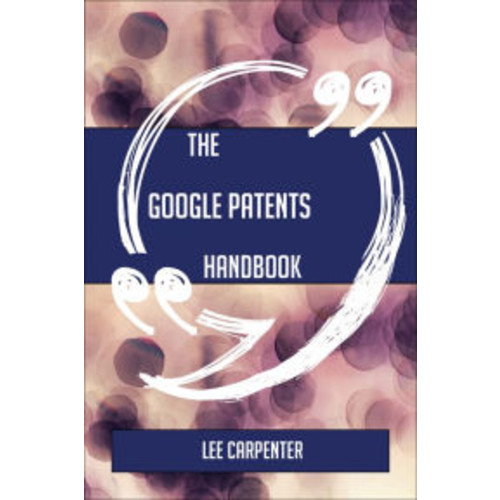 The Google Patents Handbook - Everything You Need To Know About Google Patents
