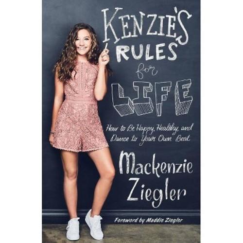 Kenzie's Rules for Life - by Mackenzie Ziegler (Hardcover)