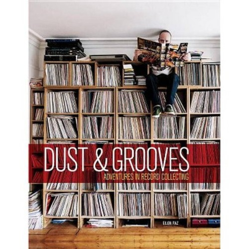 Dust & Grooves : Adventures in Record Collecting (Hardcover) (Eilon Paz)