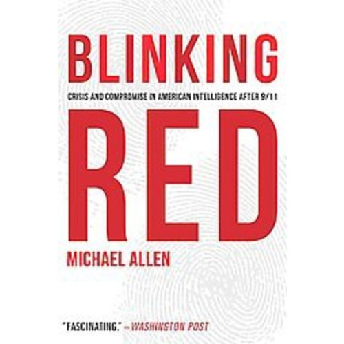Blinking Red: Crisis and Compromise in American Intelligence After 9/11 (Paperback)