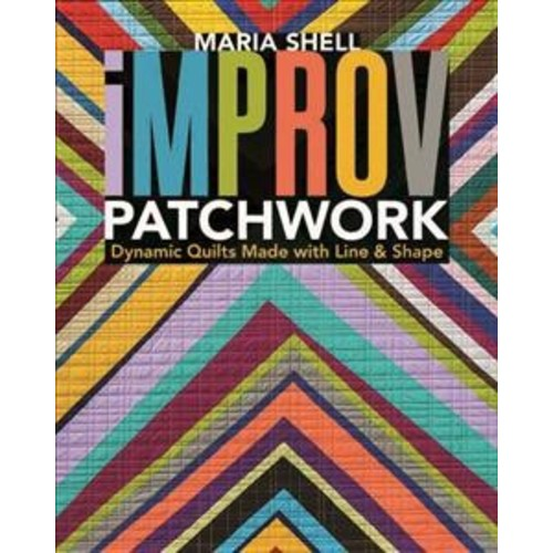 Improv Patchwork : Dynamic Quilts Made With Line & Shape (Paperback) (Maria Shell)