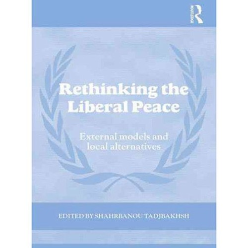 Rethinking the Liberal Peace : External Models and Local Alternatives