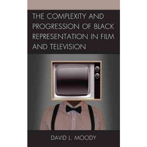 Complexity and Progression of Black Representation in Film and Television (Paperback) (David L. Moody)