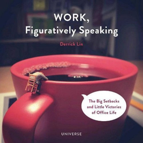Work, Figuratively Speaking : The Big Setbacks and Little Victories of Office Life (Hardcover) (Derrick