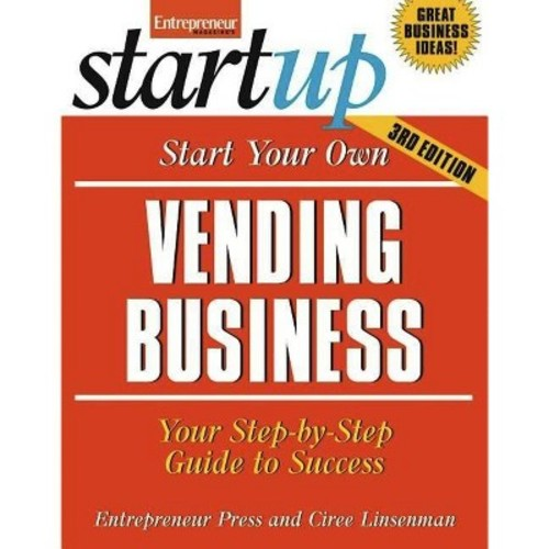 Start Your Own Vending Business: Your Step-By-Step Guide to Success (StartUp Series)