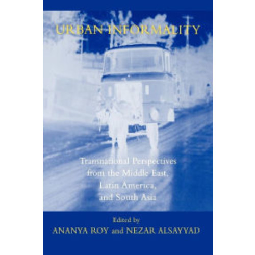 Urban Informality: Transnational Perspectives from the Middle East, Latin America, and South Asia / Edition 1