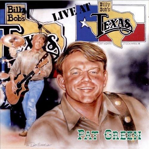 Live at Billy Bob's Texas (Pat Green)