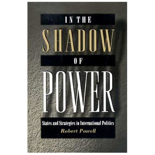 In the Shadow of Power: States and Strategies in International Politics Robert Powell|Powell, Robert