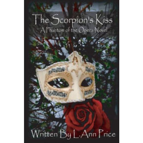 The Scorpion's Kiss- A Phantom of the Opera Novel