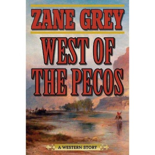 West of the Pecos : A Western Story (Paperback) (Zane Grey)