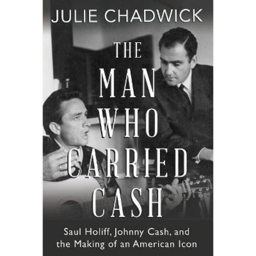 Man Who Carried Cash : Saul Holiff, Johnny Cash, and the Making of an American Icon (Paperback) (Julie