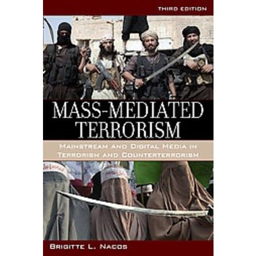 Mass-Mediated Terrorism: Mainstream and Digital Media in Terrorism and Counterterrorism