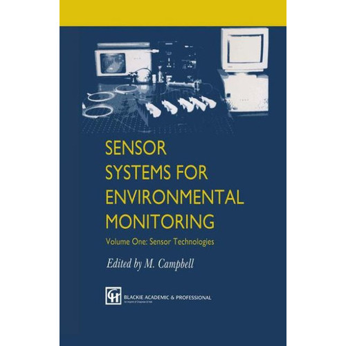 Sensor Systems for Environmental Monitoring: Volume One: Sensor Technologies / Edition 1
