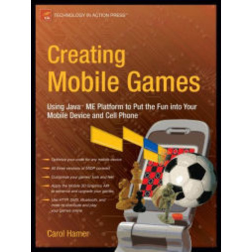 Creating Mobile Games: Using Java ME Platform to Put the Fun into Your Mobile Device and Cell Phone / Edition 1