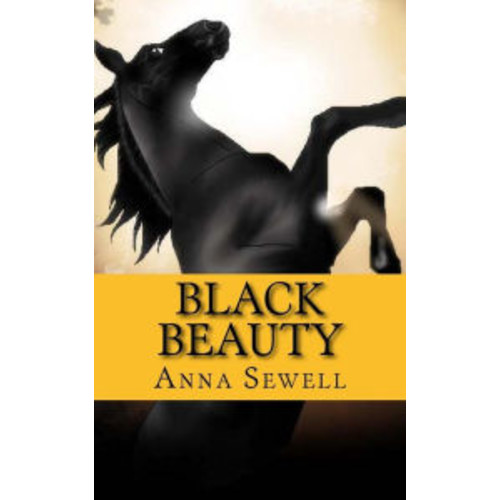 Black Beauty: The Autobiography of a Horse Anna Sewell