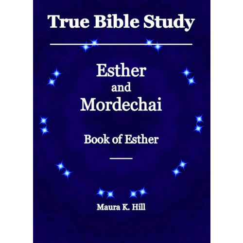 True Bible Study - Esther and Mordechai Book of Esther