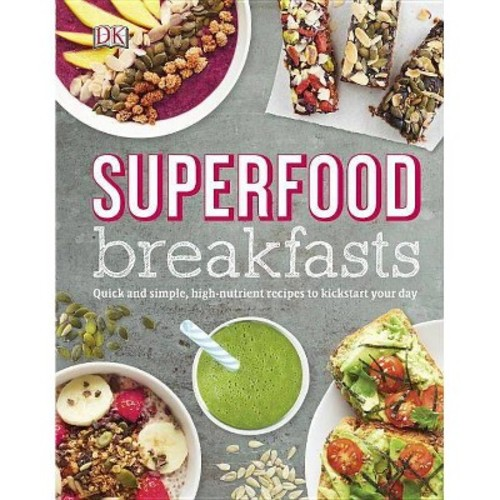 Superfood Breakfasts : Great-tasting, High-nutrient Recipes to Kickstart Your Day (Hardcover) (Kate