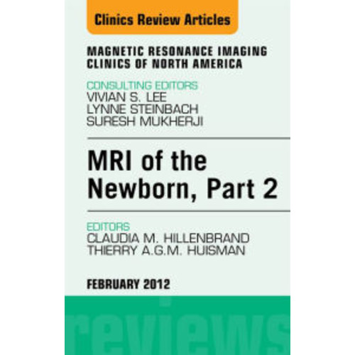 MRI of the Newborn, Part 2, An Issue of Magnetic Resonance Imaging Clinics - E-Book