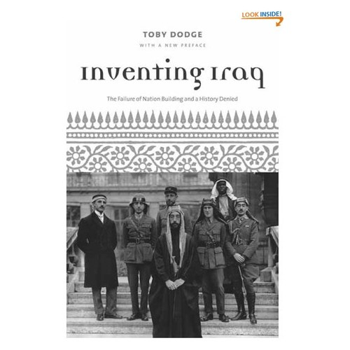 Inventing Iraq: The Failure of Nation Building and a History Denied
