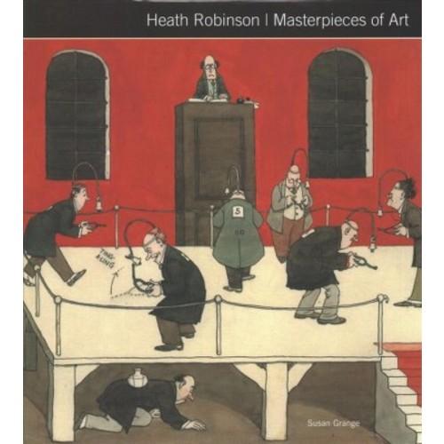 Heath Robinson Masterpieces of Art (Hardcover) (Susan Grange)