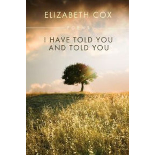 I Have Told You and Told You: Poems