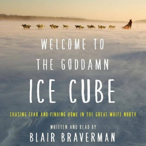 Welcome to the Goddamn Ice Cube : Chasing Fear and Finding Home in the Great White North (MP3-CD) (Blair