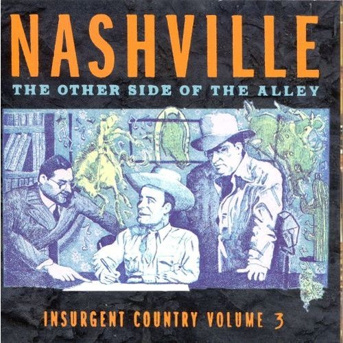 Insurgent Country, Vol. 3: Nashville - The Other Side of the Alley [CD]