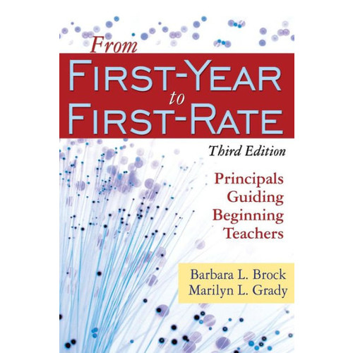 From First-Year to First-Rate: Principals Guiding Beginning Teachers / Edition 3