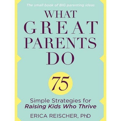 What Great Parents Do : 75 Simple Strategies for Raising Kids Who Thrive (Unabridged) (CD/Spoken Word)