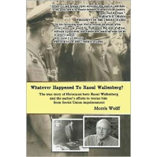 Whatever Happened to Raoul Wallenberg?: The True Story of Holocaust Hero Raul Wallenberg and the Author's Efforts to Rescue Him from Soviet Union Imprisonment