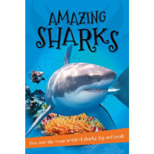 It's all about... Amazing Sharks: Everything you want to know about these sea creatures in one amazing book