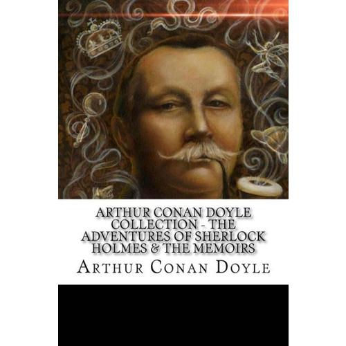 Arthur Conan Doyle Collection - The Adventures of Sherlock Holmes & The Memoirs