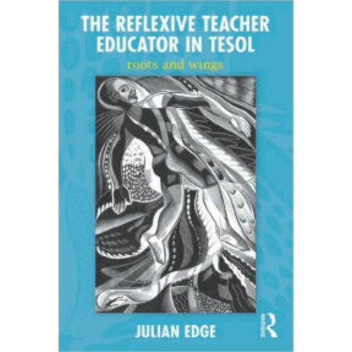 The Reflexive Teacher Educator in TESOL: Roots and Wings