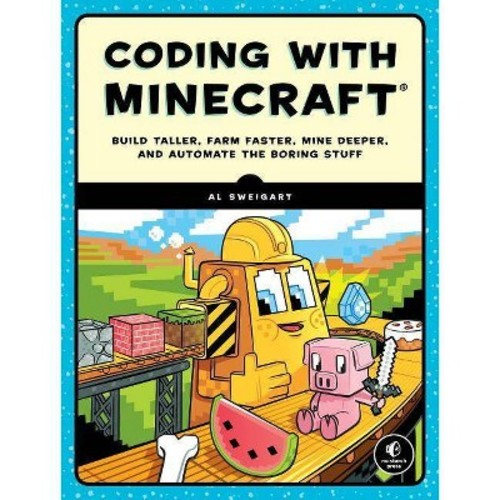 Automate the Minecraft Stuff: Mine, Farm, and Build with Code