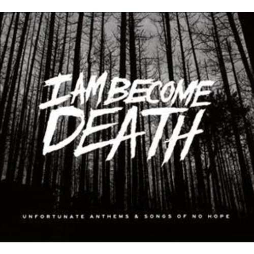 I Am Become Death - Unfortunate Anthems & Songs Of No Hop (CD)