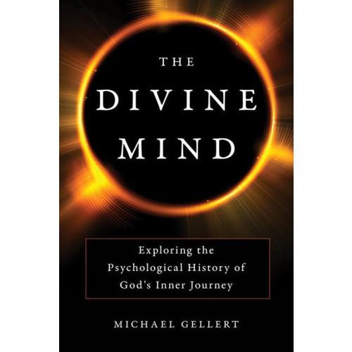 The Divine Mind: Exploring the Psychological History of God's Inner Journey