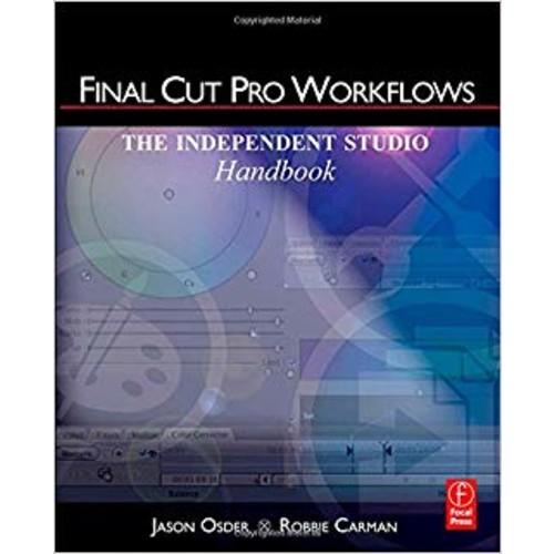 Final Cut Pro Workflows: The Independent Studio Handbook