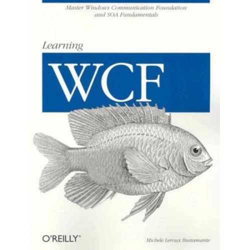 Learning WCF: A Hands-on Guide
