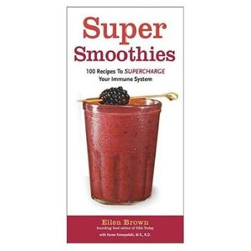 Super Smoothies : 100 Recipes to Supercharge Your Immune System (Hardcover)