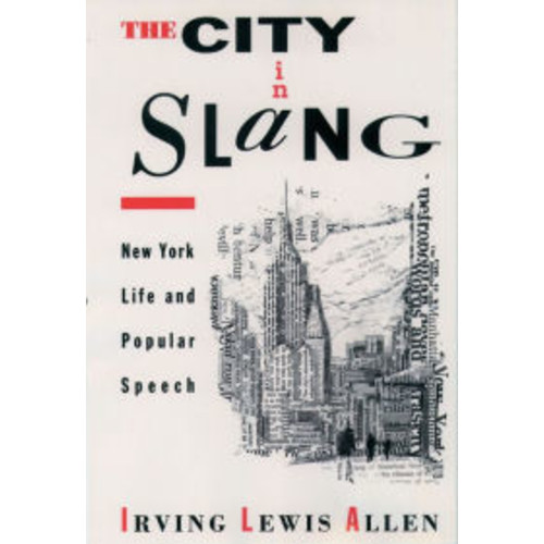 The City in Slang: New York Life and Popular Speech