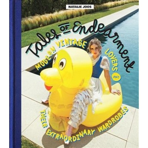 Tales of Endearment : Modern Vintage Lovers and Their Extraordinary Wardrobes - (Hardcover)