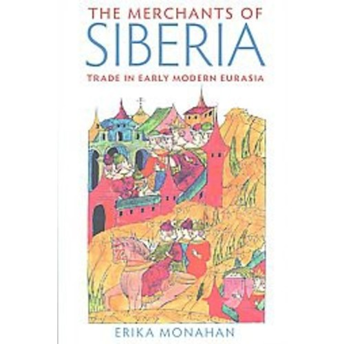 The Merchants of Siberia: Trade in Early Modern Eurasia (Hardcover)