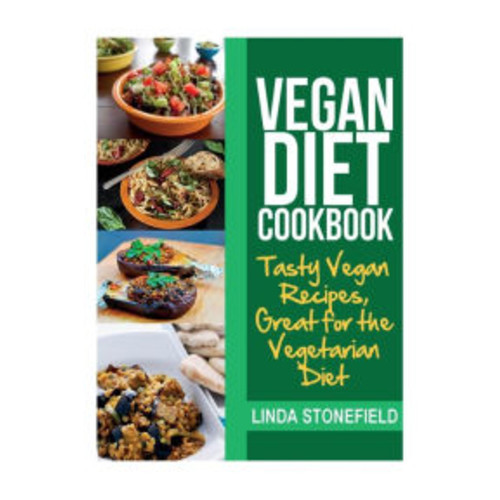 Vegan Diet Cookbook: Tasty Vegan Recipes, Great for the Vegetarian Diet