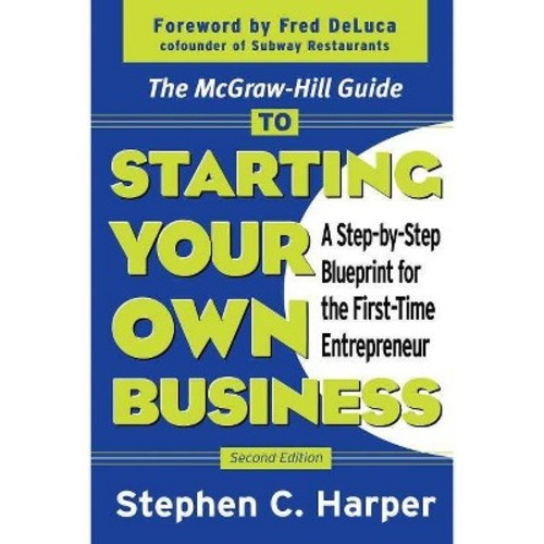 The McGraw-Hill Guide to Starting Your Own Business : A Step-By-Step Blueprint for the First-Time Entrepreneur / Edition 2