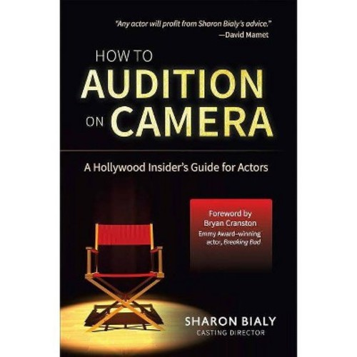 How to Audition on Camera : A Hollywood Insider's Guide for Actors